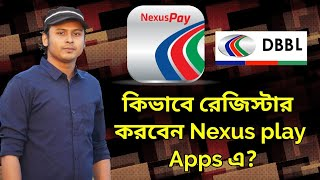 How to Register on DBBL  Nexus Pay Apps - In Bangla 2018