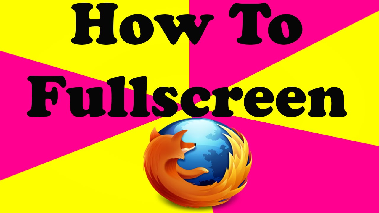 How To Fullscreen In Firefox