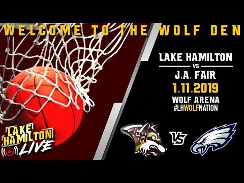 Lake Hamilton Wolves Varsity Basketball Vs. J.A. Fair War Eagles | January 11, 2019