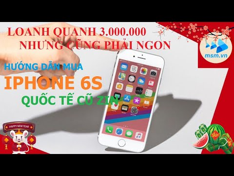 Hướng dẫn mua IPhone 6s cũ - 10 phút để tránh Iphone 6s dựng