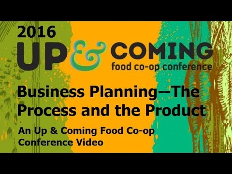 Business Planning--The Process and the Product: An Up & Coming Food Co-op Conference Video