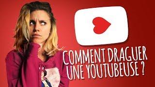 Comment draguer une Youtubeuse ?