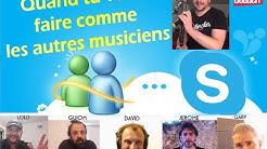QUAND TU VEUX FAIRE COMME LES AUTRES MUSICIENS SUR SKYPE