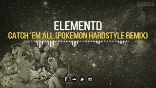 ElementD - Catch &#39Em All (Pokemon Hardstyle Remix)