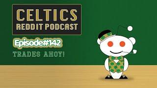 Trades Ahoy! (Ep. 142)   Celtics Reddit Podcast