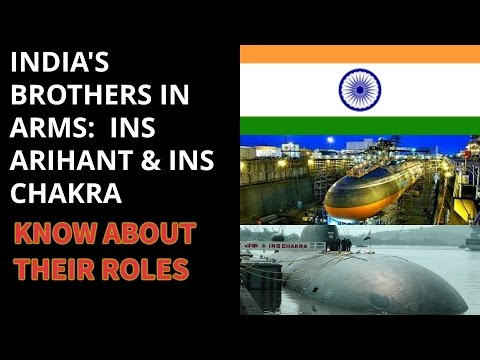 INDIA'S BROTHERS IN ARMS:  INS ARIHANT & INS CHAKRA KNOW ABOUT THEIR ROLES