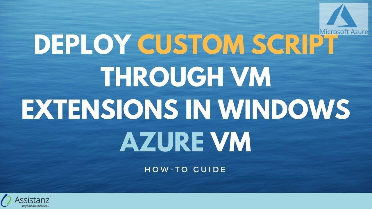 Deploy custom script through VM Extensions in Windows Azure VM