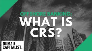 What is CRS?: Why Bank Secrecy is Dead