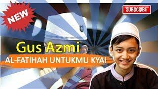 Gus Azmi AL FATIHAH UNTUKMU KYAI FULL LIRIK FULL TEXT.mp3