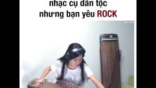 Rắc Thính   Oánh đàn tranh trên nền nhạc Rock thì  trất  rồi =