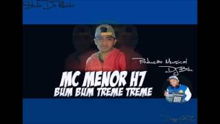 Mc Menor H7 - Bum Bum Treme Treme (Dj Bilu)