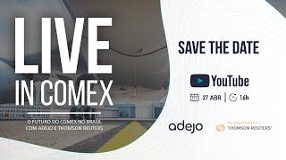 LIVE IN COMEX - O Futuro do Comex no Brasil com Adejo e Thomson Reuters