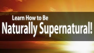 How To Be Naturally Supernatural | It's Supernatural with Sid Roth | David Martin