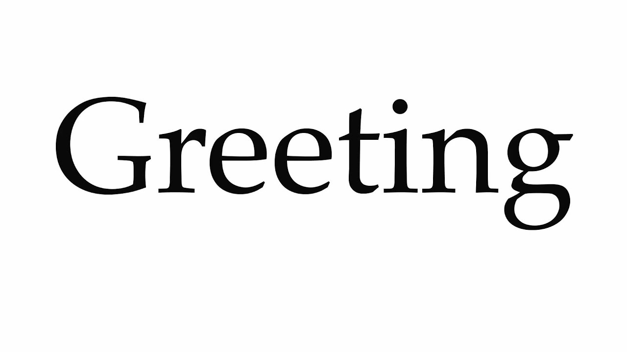 How to Pronounce Greeting