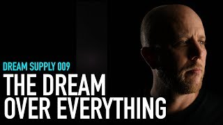 Dream Supply 009 I The Dream Over Everything