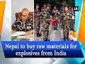 Nepal to buy raw materials for explosives from India - ANI News