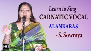 Learn to Sing Carnatic Vocal - Alankaras - Basic Lessons for Beginners - S. Sowmya