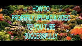How to Properly Upload a Video to You Tube Successfully