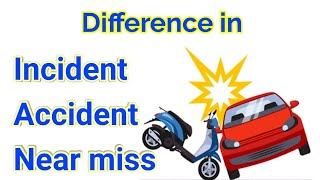 What is incident in Hindi / difference in incident, accident and near miss #manishsafety