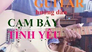 [Guitar] Hướng dẫn Cạm bẫy tình yêu - Phan Đinh Tùng
