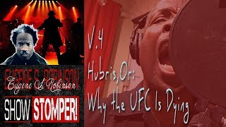 V.4 The Eugene S. Robinson Show Stomper: Hubris, Or: Why the UFC Is Dying