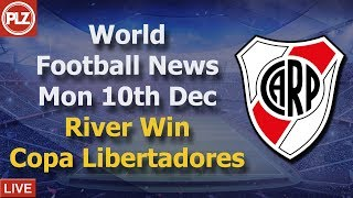 River Win Copa Libertadores - Monday 10th December  - PLZ World Football News