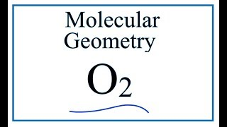 O2  Molecular Geometry / Shape and Bond Angles