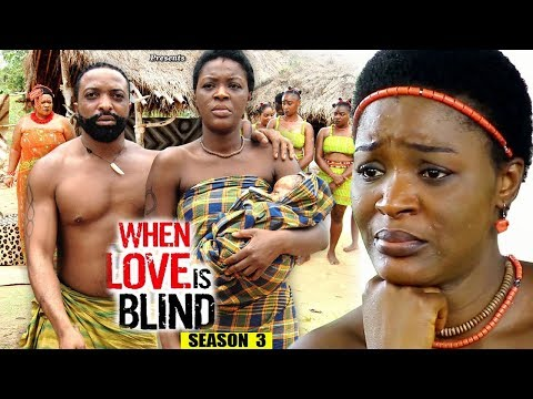 When Love Is Blind Season 3 - 2018 Latest Nigerian Nollywood Movie Full HD