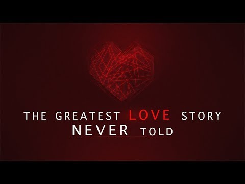 The Greatest Love Story NEVER Told