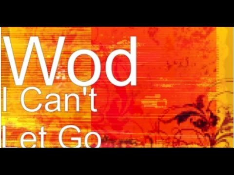 Wod - I Can't Let Go