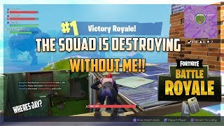 SQUAD OUT HERE WINNING WITHOUT ME!! THATS TUFF!!! (FORTNITE BATTLE ROYALE SQUAD GAMEPLAY)