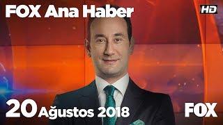 20 Ağustos 2018 FOX Ana Haber