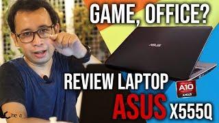 Review Laptop 5jt-an! ASUS X555Q, Siap nemenin buat kerja dan nge-Game E-sport!