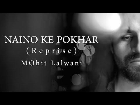 Naino Ke Pokhar - Reprise MOhit Lalwani | LKSMLD | Vipin Patwa