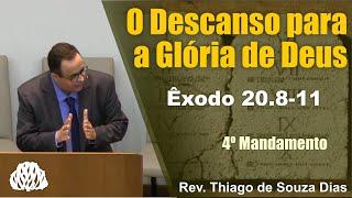 Êxodo 20.8-11 - O Descanso para a Glória de Deus - Rev Thiago de Souza Dias.