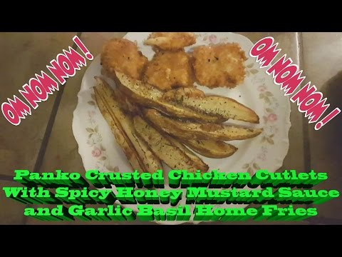 Panko Crusted Chicken Cutlets With Spicy Honey Mustard Sauce and Garlic Basil Home Fries