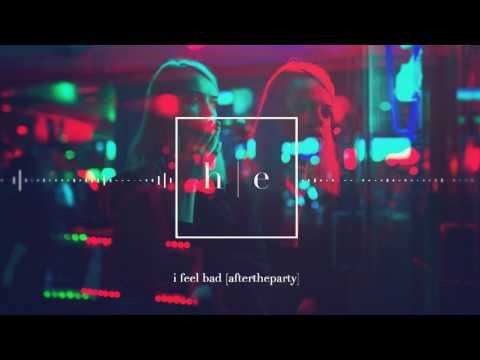 aftertheparty - I Feel Bad