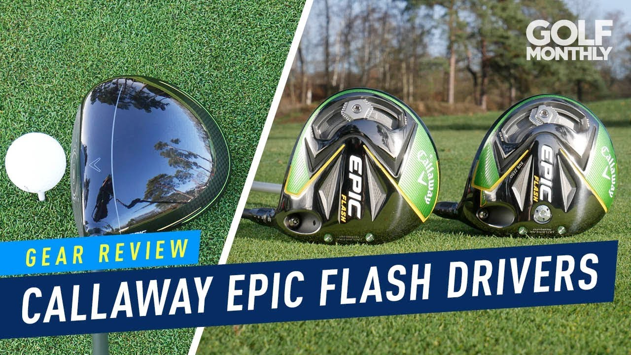 Callaway Epic Flash Drivers | Gear Review | Golf Monthly