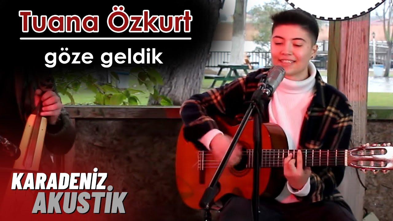 Tuana Özkurt - Göze Geldik (KaradenizAkustik)