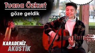 Tuana Özkurt - Göze Geldik (KaradenizAkustik) Resimi