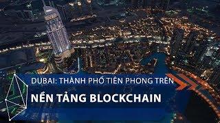 Dubai: Thành phố tiên phong trên nền tảng blockchain | VTC1