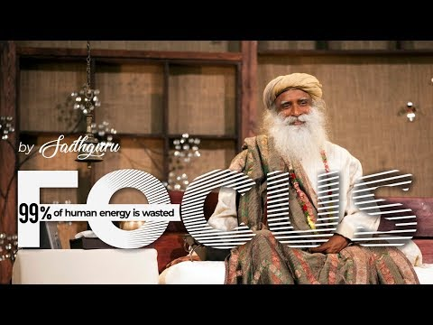 FOCUS -   99% of human energy is wasted. Sadhguru (Evolve Nowww )