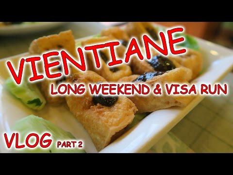 Part 2 | Vientiane, Long Weekend & Visa Run [VLOG]