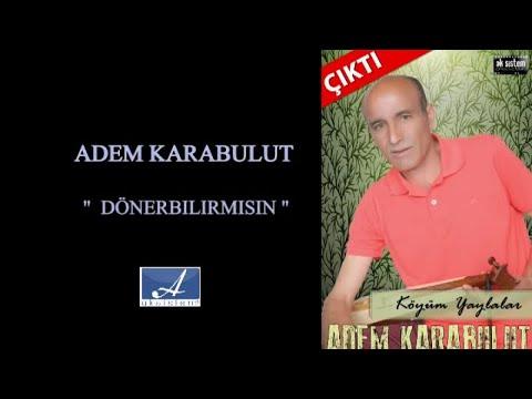 ADEM KARABULUT - DÖNEBİLİRMİSİN