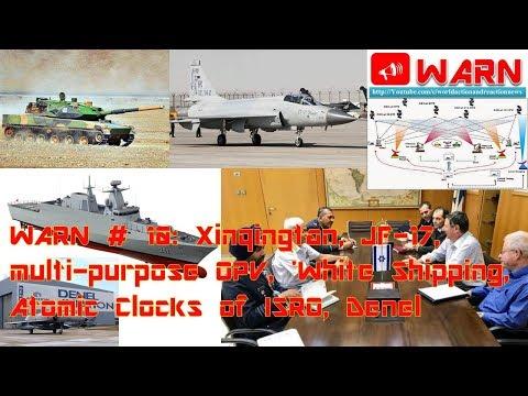 WARN # 10: Xinqingtan, JF-17, multi-purpose OPV, 'White Shipping, Atomic Clocks of ISRO, Denel