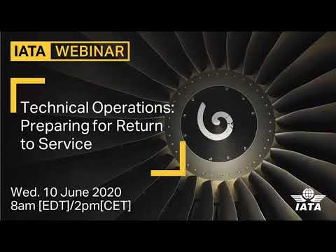 IATA Webinar: Technical Operations Preparing for Return to Service. Episode 1