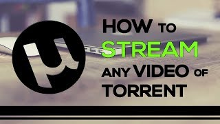 How To Stream Any Torrent Movie Or Video In Your PC