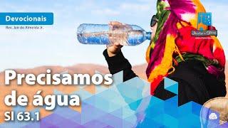 Precisamos de água | Sl 63.1