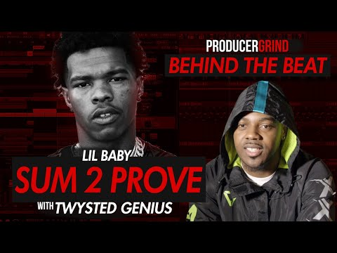"The Making of Lil Baby's ""Sum 2 Prove"" w/ Twysted Genius"
