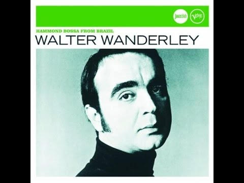Walter Wanderley - Hammond Bossa from Brazil (2007) (Full)